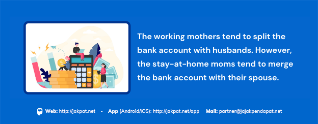 The working mothers tend to split the bank account with husbands. However, the stay-at-home moms tend to merge the bank account with their spouse.